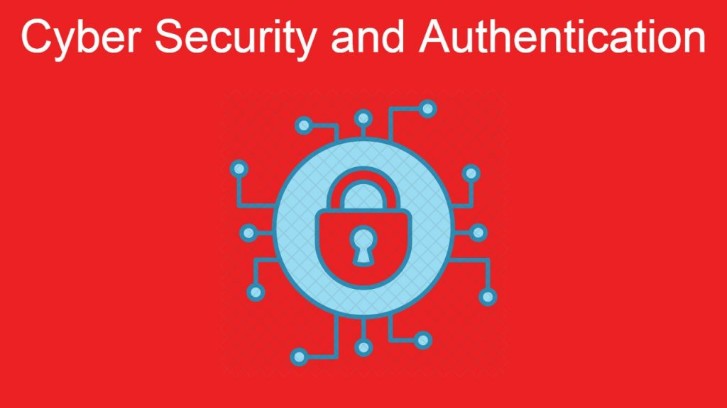 Cyber Security and Authentication